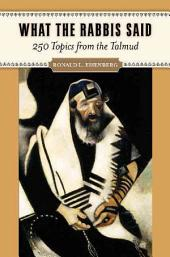 What the Rabbis Said: 250 Topics from the Talmud