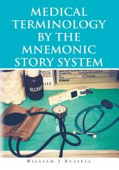 Medical Terminology by the Mnemonic Story System