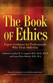 The Book of Ethics: Expert Guidance For Professionals Who Treat Addiction