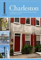Insiders' Guide® to Charleston: Including Mt. Pleasant, Summerville, Kiawah, and Other Islands, Edition 14