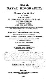 Royal Naval Biography; Or, Memoirs of the Services of All the Flag-officers, Superannuated Rear-admirals, Retired-captains, Post-captains, and Commanders, Whose Names Appeared on the Admiralty List of Sea Officers at the Commencement of the Present Year, Or who Have Since Been Promoted; Illustrated by a Series of Historical and Explanatory Notes ... With Copious Addenda: Supplement ...