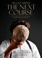 My Last Supper: The Next Course: 50 More Great Chefs and Their Final Meals Portraits, Interviews, and Recipes