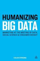 Humanizing Big Data: Marketing at the Meeting of Data, Social Science and Consumer Insight