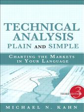 Technical Analysis Plain and Simple: Charting the Markets in Your Language, Edition 3