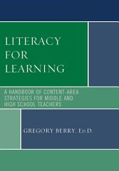 Literacy for Learning: A Handbook of Content-Area Strategies for Middle and High School Teachers