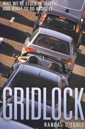 Gridlock: Why We're Stuck in Traffic and what to Do about it