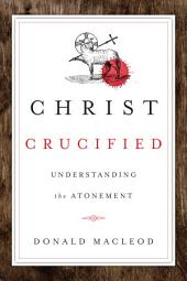 Christ Crucified: Understanding the Atonement