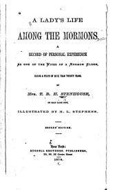 A Lady's Life Among the Mormons : A Record of Personal Experience as One of the Wives of a Mormon Elder During a Period of More Than Twenty Years
