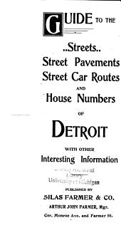 Guide to the Streets, Street Pavements, Street Car Routes, and House Numbers of Detroit: With Other Interesting Information