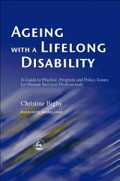 Ageing with a Lifelong Disability: A Guide to Practice, Program and Policy Issues for Human Services Professionals