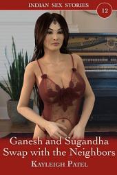 Ganesh and Sugandha Swap with the Neighbors: Desi Erotica