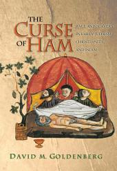 The Curse of Ham: Race and Slavery in Early Judaism, Christianity, and Islam: Race and Slavery in Early Judaism, Christianity, and Islam