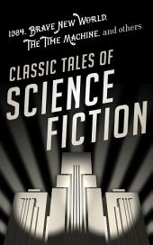Classic Tales of Science Fiction: 1984, Brave New World, The Time Machine and Ot: Eight-Book Bundle
