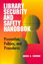Library Security and Safety Handbook: Prevention, Policies, and Procedures