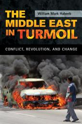 The Middle East in Turmoil: Conflict, Revolution, and Change