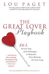 The Great Lover Playbook: 365 Sexual Tips and Techniques to Keep the Fires Burning All Year Long