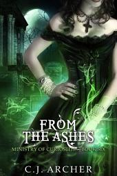 From The Ashes: Book 6 of the Ministry Of Curiosities Series