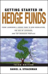 Getting Started in Hedge Funds: From Launching a Hedge Fund to New Regulation, the Use of Leverage, and Top Manager Profiles, Edition 3
