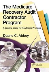 The Medicare Recovery Audit Contractor Program: A Survival Guide for Healthcare Providers