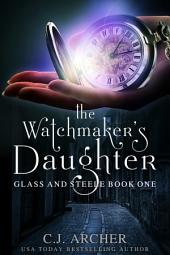 The Watchmaker's Daughter: Book 1 of the Glass and Steele series