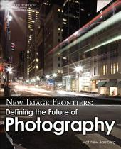 New Image Frontiers:: Defining the Future of Photography