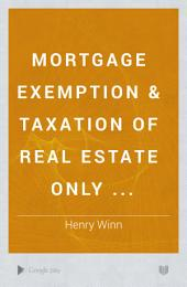 Mortgage Exemption & Taxation of Real Estate Only ...