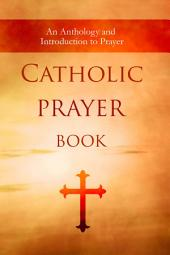 Catholic Prayer Book: An Anthology and Introduction to Prayer