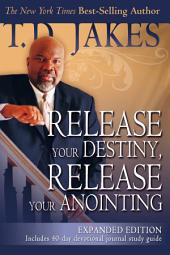 Release Your Destiny, Release Your Anointing: Expanded Edition