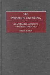 The Prudential Presidency: An Aristotelian Approach to Presidential Leadership