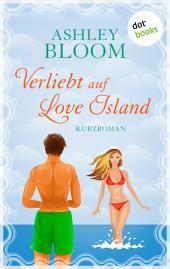 Verliebt auf Love Island: Kurzroman - Zweiter Band der Love-Island-Trilogie