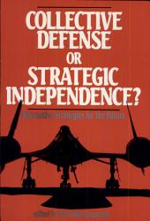 Collective Defense Or Strategic Independence?: Alternative Strategies for the Future
