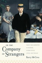 In the Company of Strangers: Family and Narrative in Dickens, Conan Doyle, Joyce, and Proust