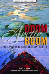 Arctic Doom, Arctic Boom: The Geopolitics of Climate Change in the Arctic