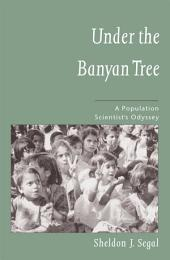 Under the Banyan Tree : A Population Scientist's Odyssey: A Population Scientist's Odyssey