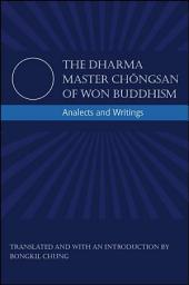 The Dharma Master Chongsan of Won Buddhism: Analects and Writings