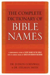 The Complete Dictionary of Bible Names: A Comprehensive Listing of Every Name in the Bible with its Various Shades of Greek or Hebrew Meaning