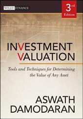 Investment Valuation: Tools and Techniques for Determining the Value of Any Asset, Edition 3
