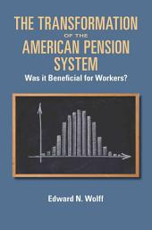 The Transformation of the American Pension System: Was it Beneficial for Workers?