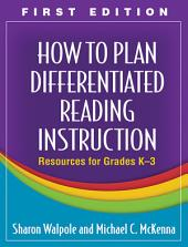 How to Plan Differentiated Reading Instruction: Resources for Grades K-3