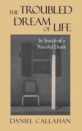 The Troubled Dream of Life: In Search of a Peaceful Death