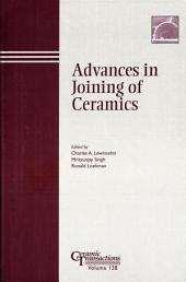 Advances in Joining of Ceramics: Proceedings of the symposium held at the 104th Annual Meeting of The American Ceramic Society, April 28-May1, 2002 in Missouri, Ceramic Transactions, Volume 138