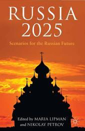 Russia 2025: Scenarios for the Russian Future