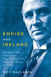 Empire and Ireland: The Transatlantic Career of the Canadian Imperialist Hamar Greenwood, 1870–1948