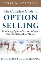 The Complete Guide to Option Selling: How Selling Options Can Lead to Stellar Returns in Bull and Bear Markets, 3rd Edition: Edition 3