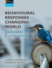 Behavioural Responses to a Changing World: Mechanisms and Consequences