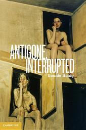 Antigone, Interrupted