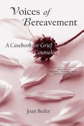 Voices of Bereavement: A Casebook for Grief Counselors