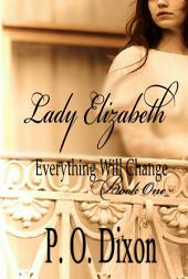 Lady Elizabeth: Everything Will Change Book One