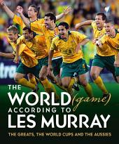The World (game) According to Les Murray: The Greats, the World Cup and the Aussies