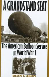 A Grandstand Seat: The American Balloon Service in World War I